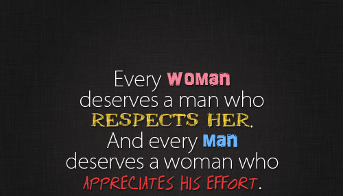 Every Woman Deserves A Man Who Respects Her And Every Man Deserves