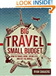 Big Travel, Small Budget: How to Trav...