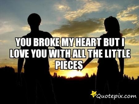 Quotes About He Broke My Heart 41 Quotes