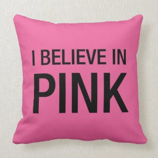 I Believe in Pink Pillow throwpillow