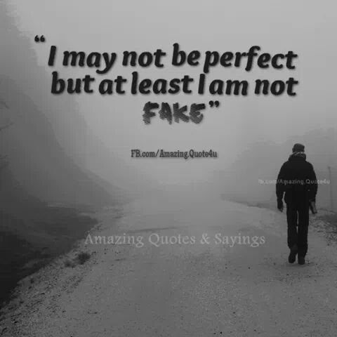 I May Not Be Perfect But Atleast I Am Not Fake Small Acts Of