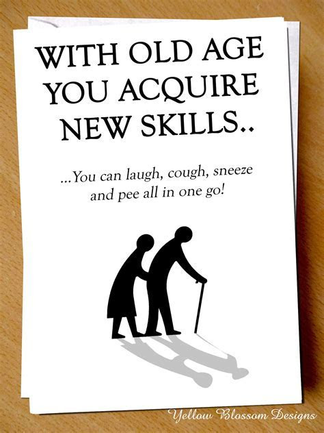 Funny Birthday Card ~ With Old Age You Acquire New Skills