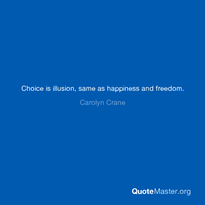 Choice Is Illusion Same As Happiness And Freedom Carolyn Crane