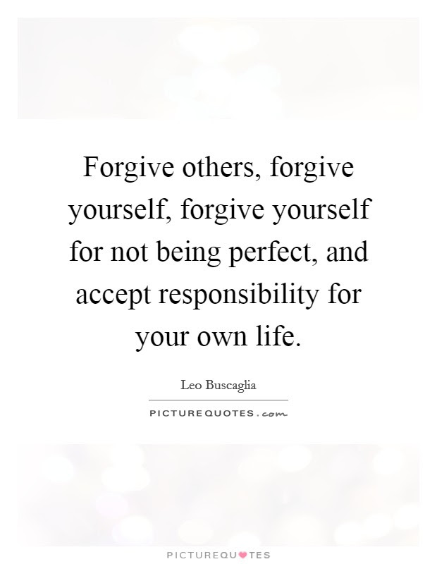 Forgive Others Forgive Yourself Forgive Yourself For Not Being