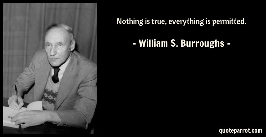 Nothing Is True Everything Is Permitted By William S Burroughs