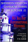 My Big Fat Supernatural Wedding (Includes: Dark-Hunter Related Book, #4; Sookie Stackhouse, #6.1; The Dresden Files, #7.5)