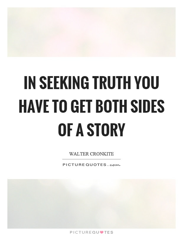 In Seeking Truth You Have To Get Both Sides Of A Story Picture Quotes