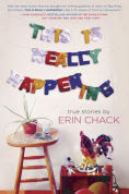 Title: This Is Really Happening, Author: Erin Chack