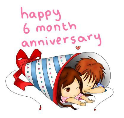 happy six months   Happy 6 Month Anniversary by