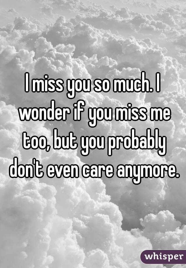 I Miss You So Much I Wonder If You Miss Me Too But You Probably Don
