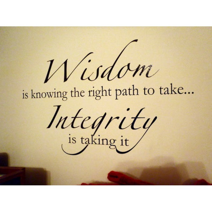 Wisdom Is Knowing The Right Path To Takeintegrity Is Taking It