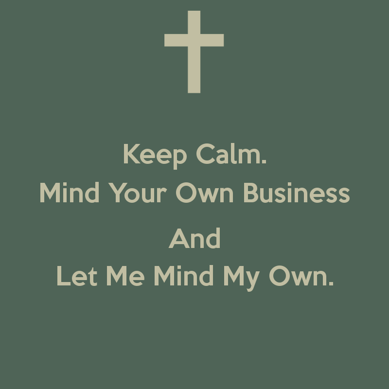 Minding My Own Business Funny Quotes. QuotesGram