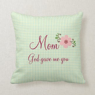 Mom God Gave Me You Throw Pillows