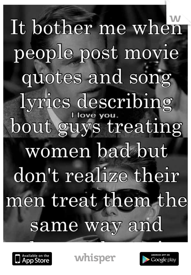 It Bother Me When People Post Movie Quotes And Song Lyrics