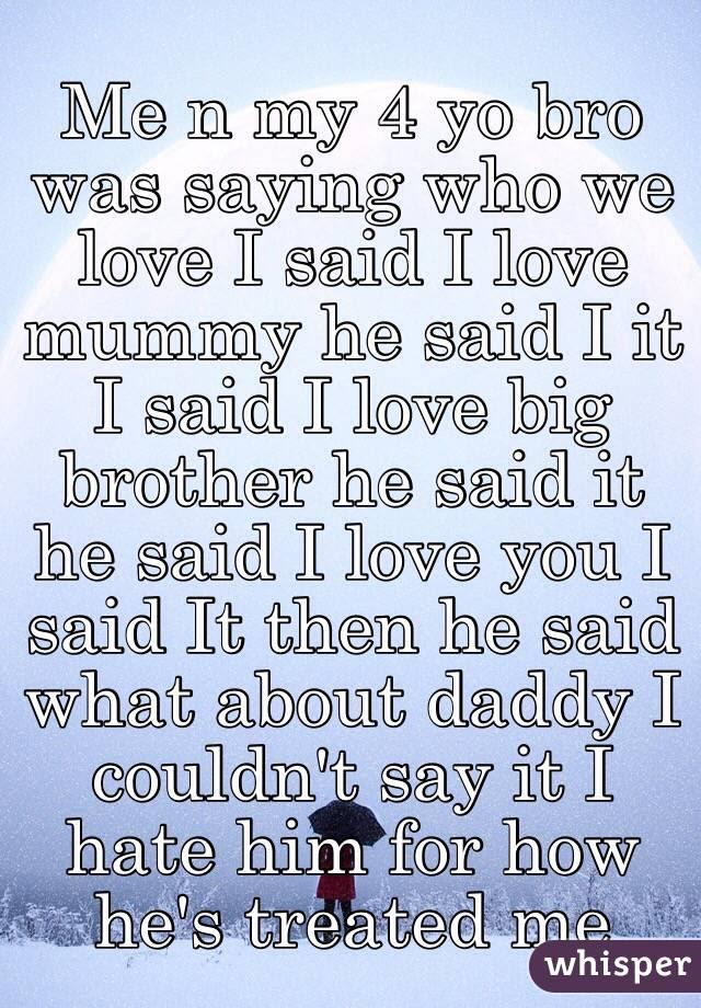 Me N My 4 Yo Bro Was Saying Who We Love I Said I Love Mummy He Said