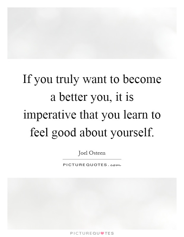If You Truly Want To Become A Better You It Is Imperative That