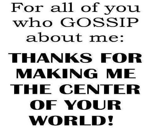 To All Those Who Gossip About Me Pictures Photos And Images For