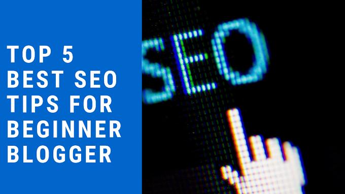 Top 5 Best SEO Tips For Beginner Blogger