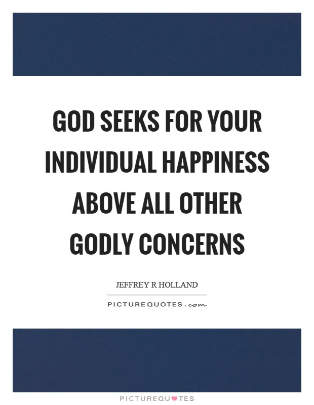 God Seeks For Your Individual Happiness Above All Other Godly
