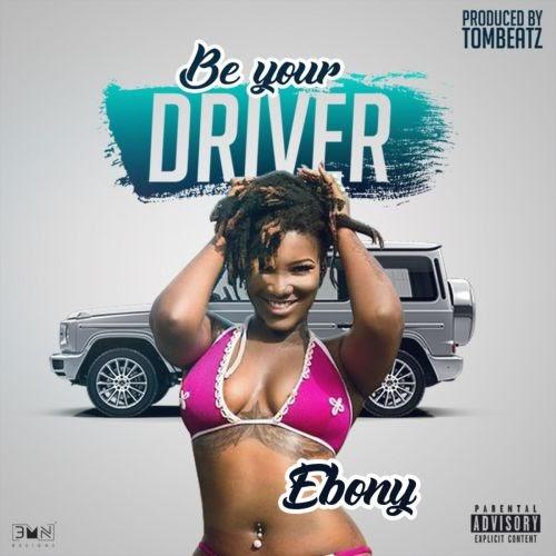 Ebony - Be your Driver (Prod. By Tom Beatz).