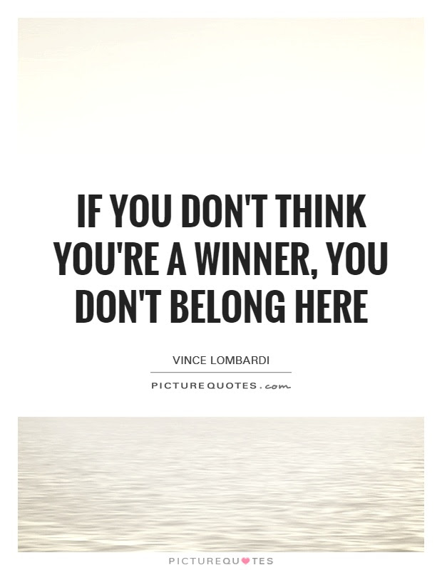If You Dont Think Youre A Winner You Dont Belong Here Picture