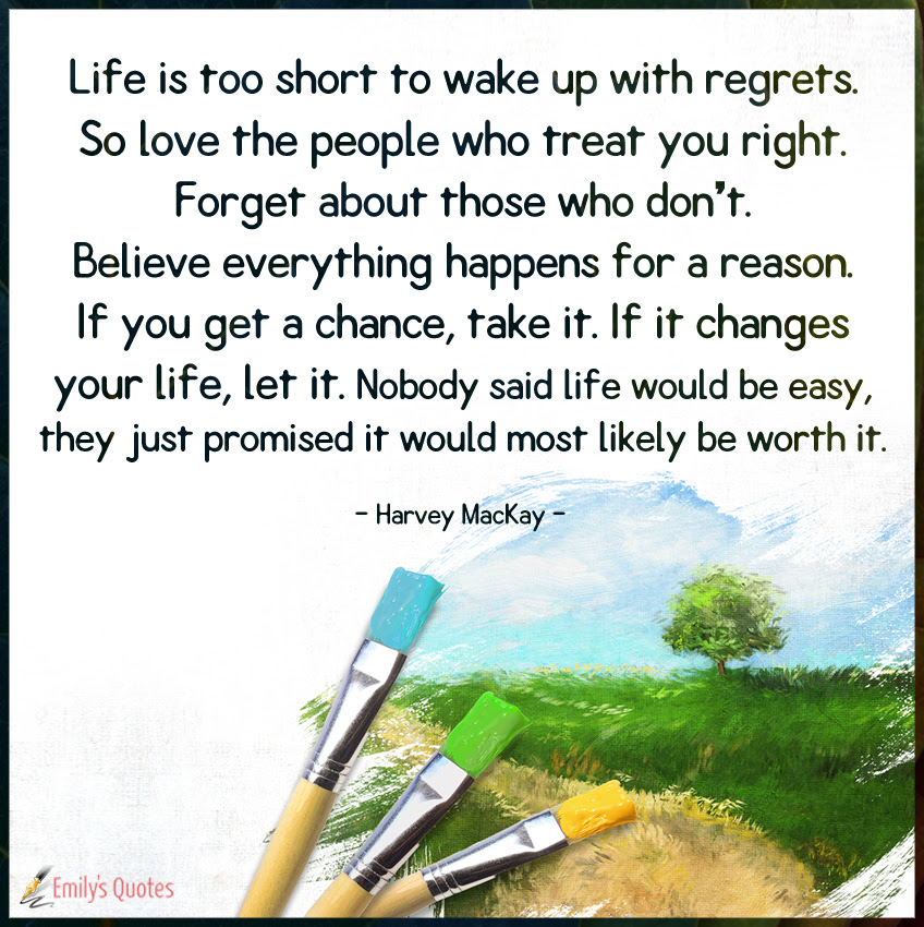 Life is too short to wake up with regrets. So love the ...