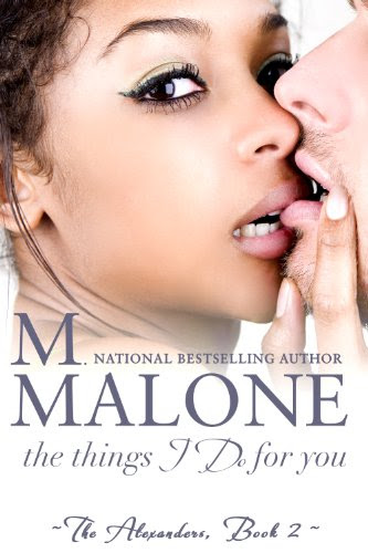 The Things I Do for You (The Alexanders) by M. Malone