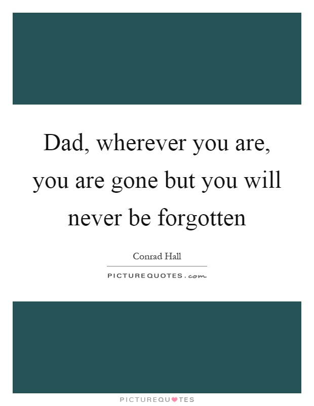 Dad Wherever You Are You Are Gone But You Will Never Be