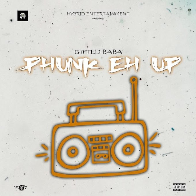 [Music] Gifted Baba – Phunk Eh Up