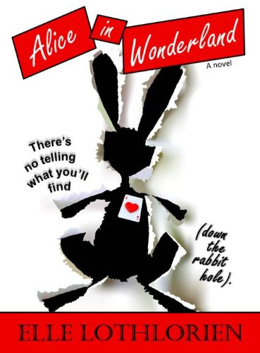 Alice in Wonderland (A Novel) by Elle Lothlorien