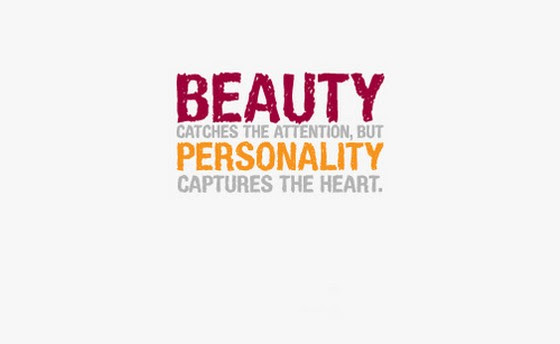 Beauty Catches The Attention But Personality Captures The Heart