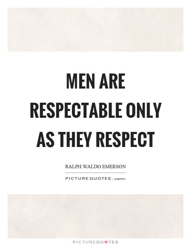 Men Are Respectable Only As They Respect Picture Quotes