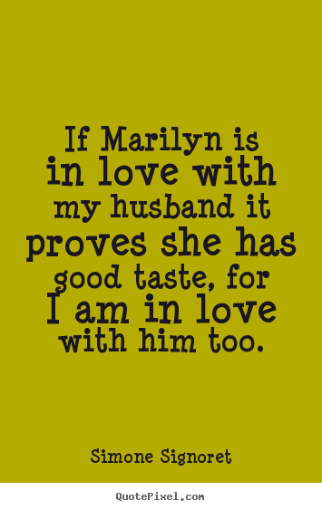 Love Quote If Marilyn Is In Love With My Husband It Proves She Has