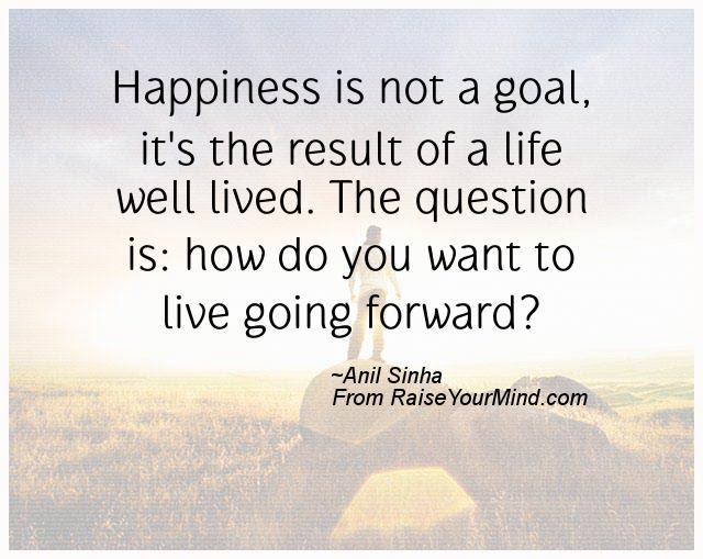 Happiness Quotes Happiness Is Not A Goal Its The Result Of A