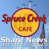 Join the Spruce Creek Cafe, Spruce Creek's own Social Community Network and Share your news, photos and videos, participate in the discussions forum, post classifieds and more!