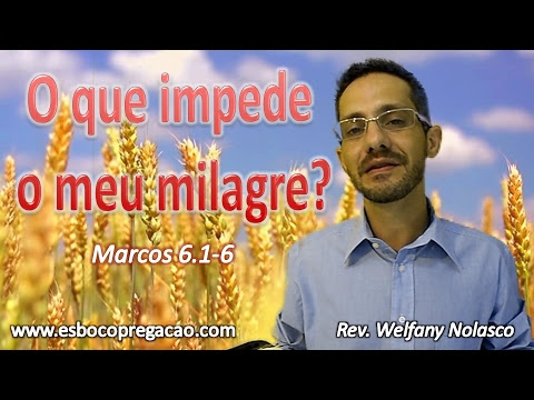 O que impede o meu milagre - Pr. Welfany Nolasco