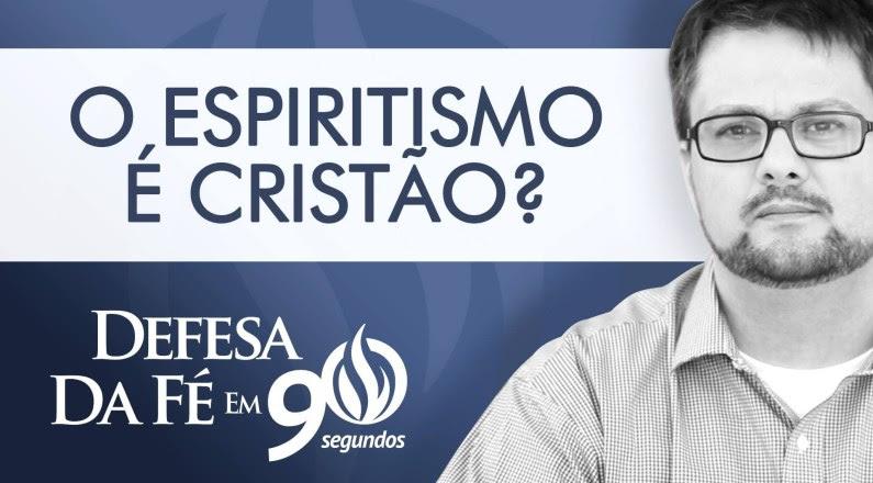 O Espiritismo é Cristão?- Defesa da Fé