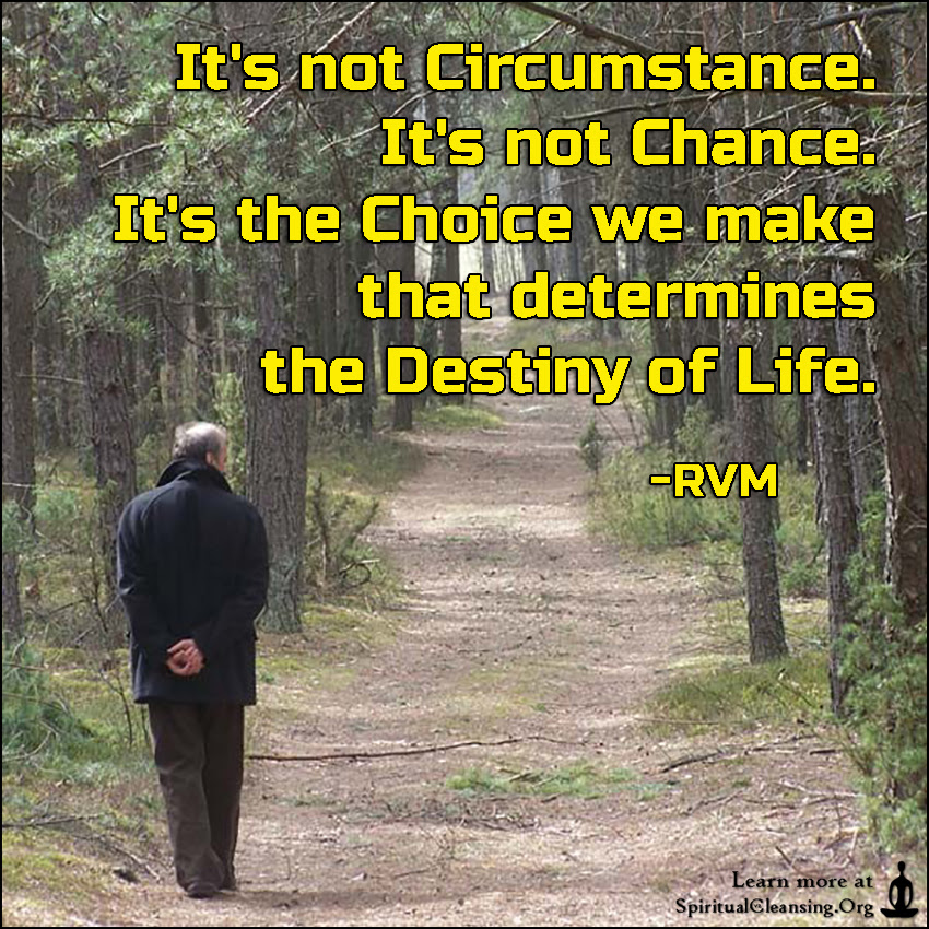 Its Not Circumstance Its Not Chance Its The Choice We Make