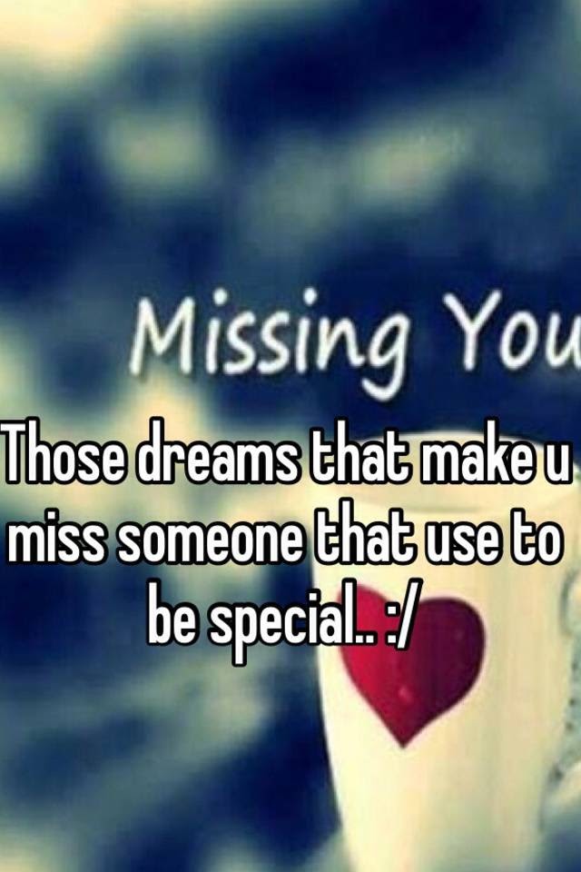 Those Dreams That Make U Miss Someone That Use To Be Special