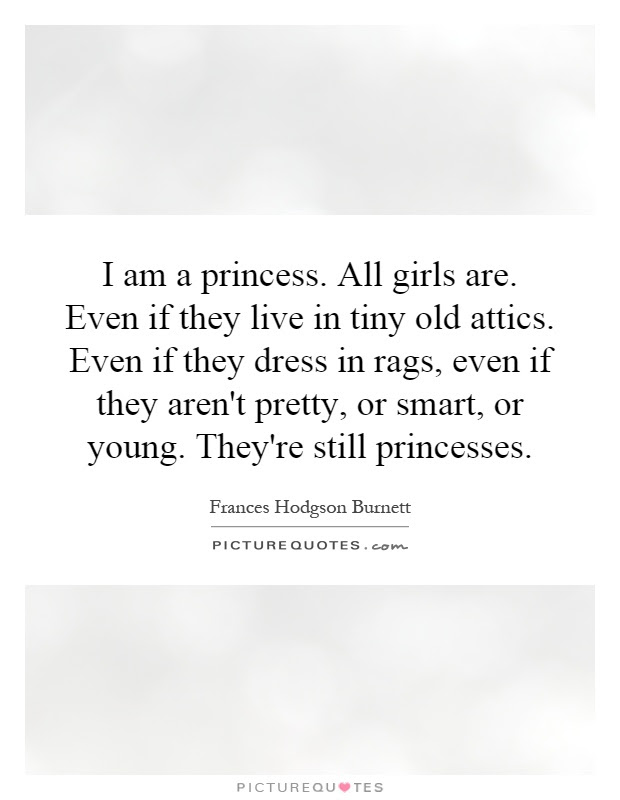 I Am A Princess All Girls Are Even If They Live In Tiny Old