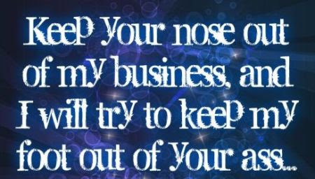 50 Keep Your Nose Out Of My Business Funny Quote Pmslweb