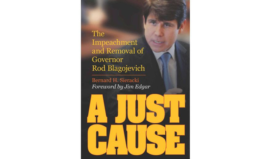 A Just Cause The Impeachment And Removal Of Governor Rod Blagojevich