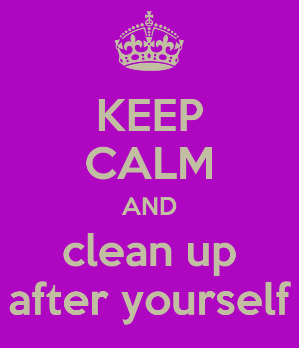 Clean Up After Yourself Poster Clean Up After Yourself Quotes