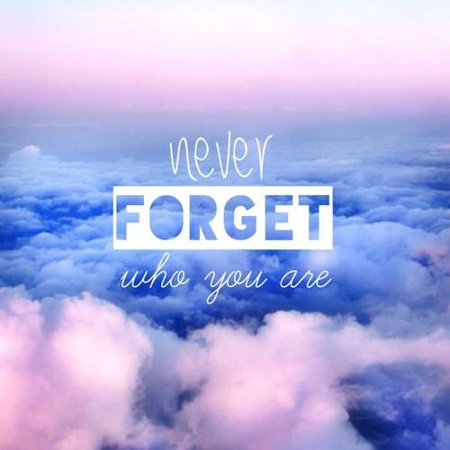 Never Forget Who You Are Pictures Photos And Images For Facebook