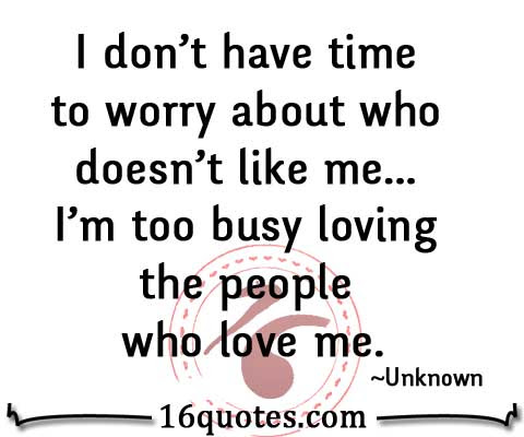 I Dont Have Time To Worry About Who Doesnt Like Me