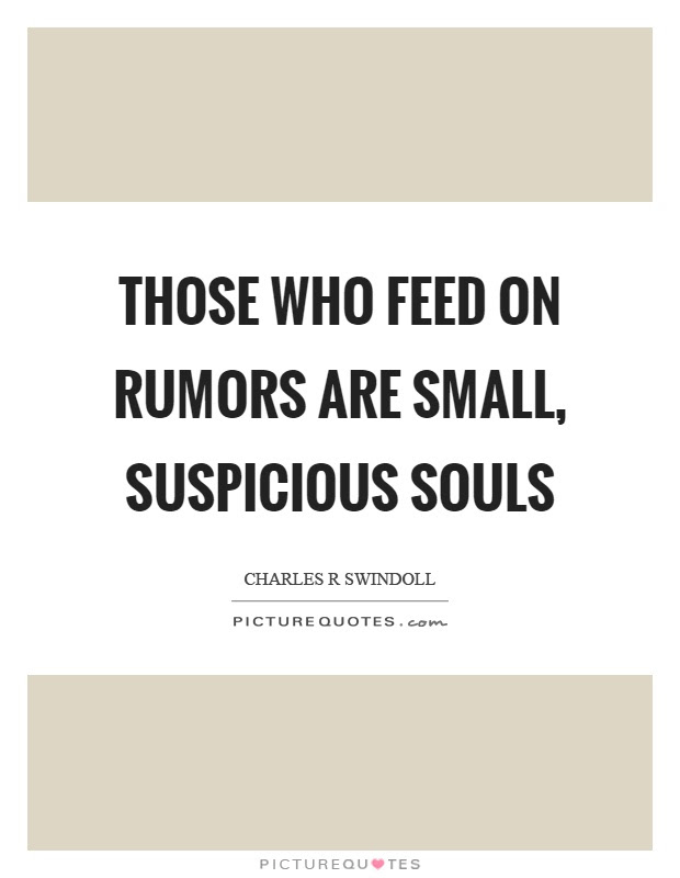 Those Who Feed On Rumors Are Small Suspicious Souls Picture Quotes