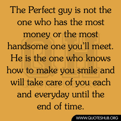 The Perfect Guy Is Not The One Who Has The Most Money Or The Most