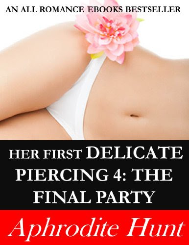 Her First Delicate Piercing 4: The Final PartyBy Aphrodite Hunt