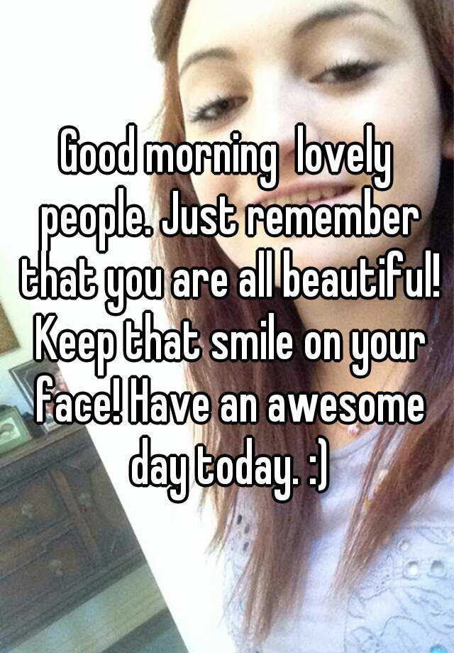 Good Morning Lovely People Just Remember That You Are All Beautiful
