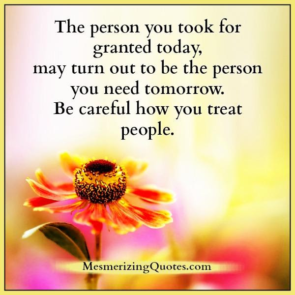 Be Careful How You Treat People Mesmerizing Quotes